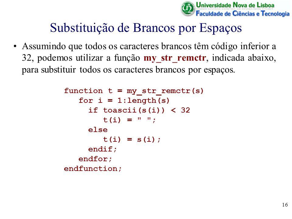 16 Substituição de Brancos por Espaços Assumindo que todos os caracteres brancos têm código inferior a 32, podemos utilizar a função my_str_remctr, in