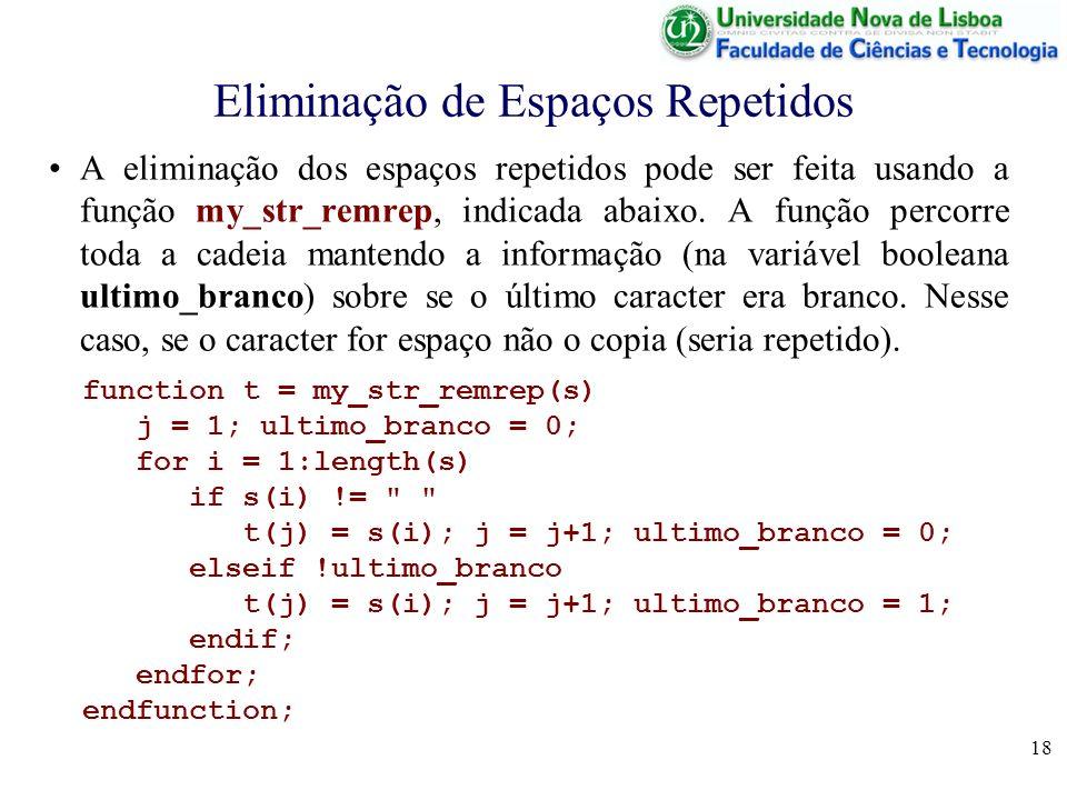 18 Eliminação de Espaços Repetidos A eliminação dos espaços repetidos pode ser feita usando a função my_str_remrep, indicada abaixo. A função percorre