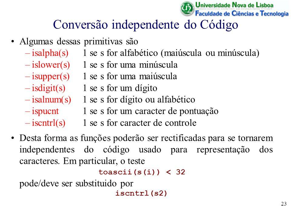 23 Conversão independente do Código Algumas dessas primitivas são –isalpha(s) 1 se s for alfabético (maiúscula ou minúscula) –islower(s)1 se s for uma