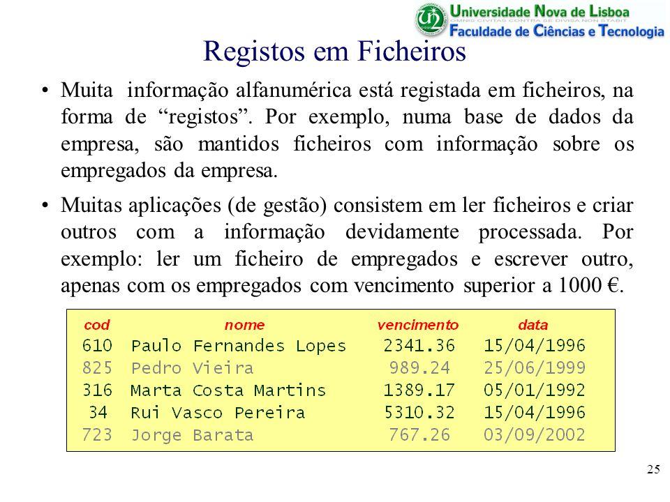 25 Registos em Ficheiros Muita informação alfanumérica está registada em ficheiros, na forma de registos. Por exemplo, numa base de dados da empresa,