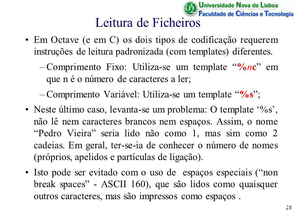28 Leitura de Ficheiros Em Octave (e em C) os dois tipos de codificação requerem instruções de leitura padronizada (com templates) diferentes. –Compri