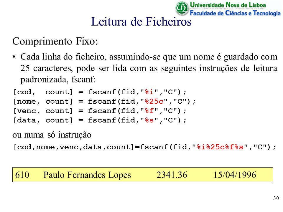 30 Leitura de Ficheiros Comprimento Fixo: Cada linha do ficheiro, assumindo-se que um nome é guardado com 25 caracteres, pode ser lida com as seguinte
