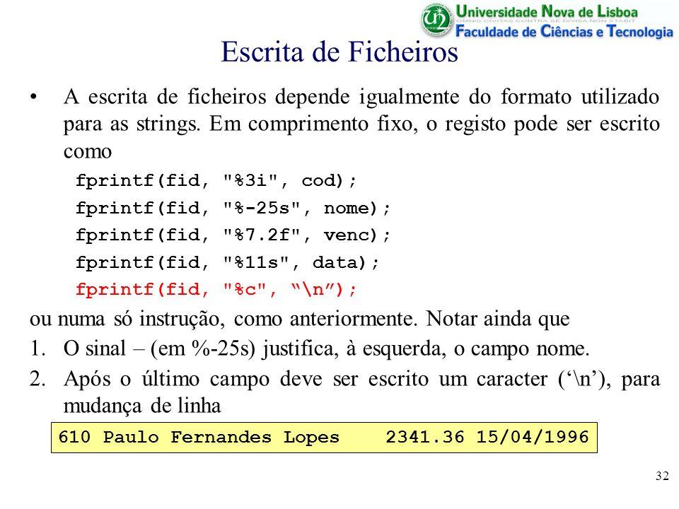 32 Escrita de Ficheiros A escrita de ficheiros depende igualmente do formato utilizado para as strings. Em comprimento fixo, o registo pode ser escrit