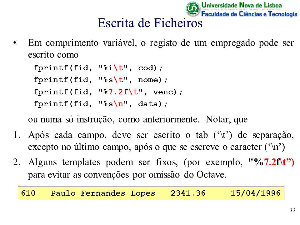 33 Escrita de Ficheiros Em comprimento variável, o registo de um empregado pode ser escrito como fprintf(fid,