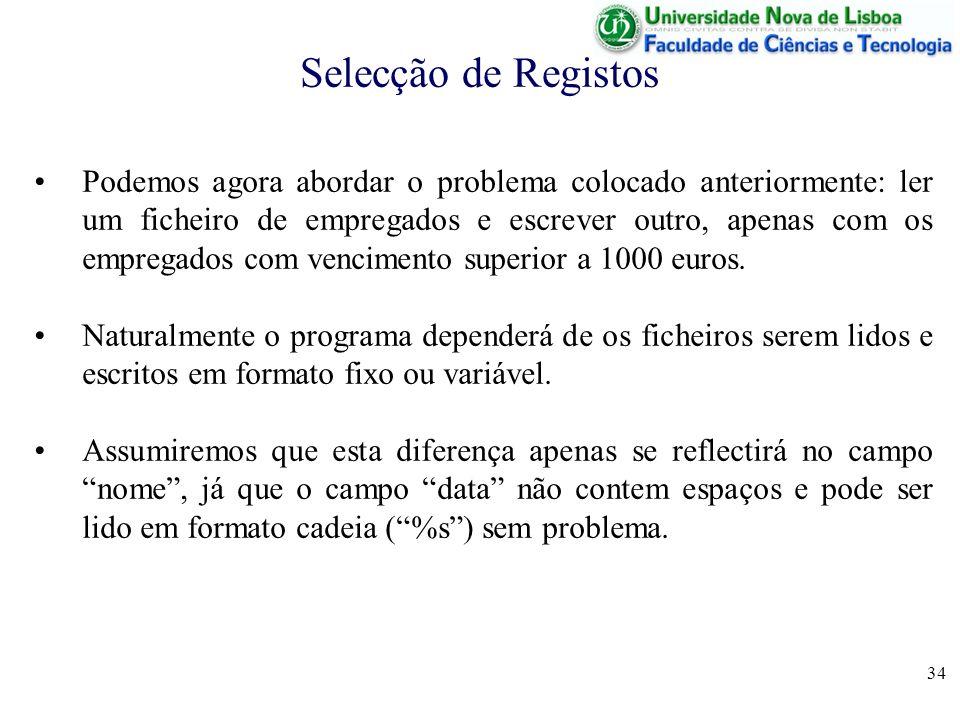 34 Selecção de Registos Podemos agora abordar o problema colocado anteriormente: ler um ficheiro de empregados e escrever outro, apenas com os emprega