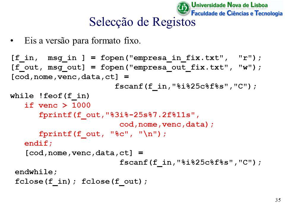35 Selecção de Registos Eis a versão para formato fixo. [f_in, msg_in ] = fopen(