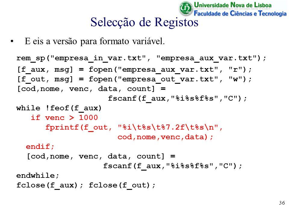 36 Selecção de Registos E eis a versão para formato variável. rem_sp(
