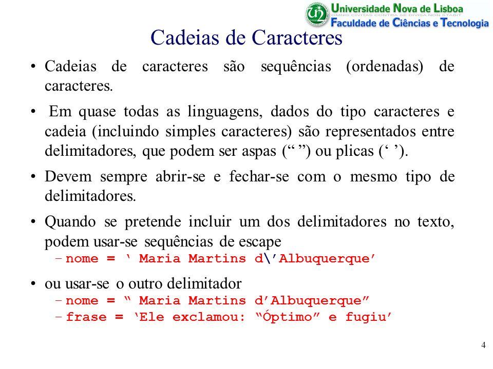 4 Cadeias de Caracteres Cadeias de caracteres são sequências (ordenadas) de caracteres. Em quase todas as linguagens, dados do tipo caracteres e cadei