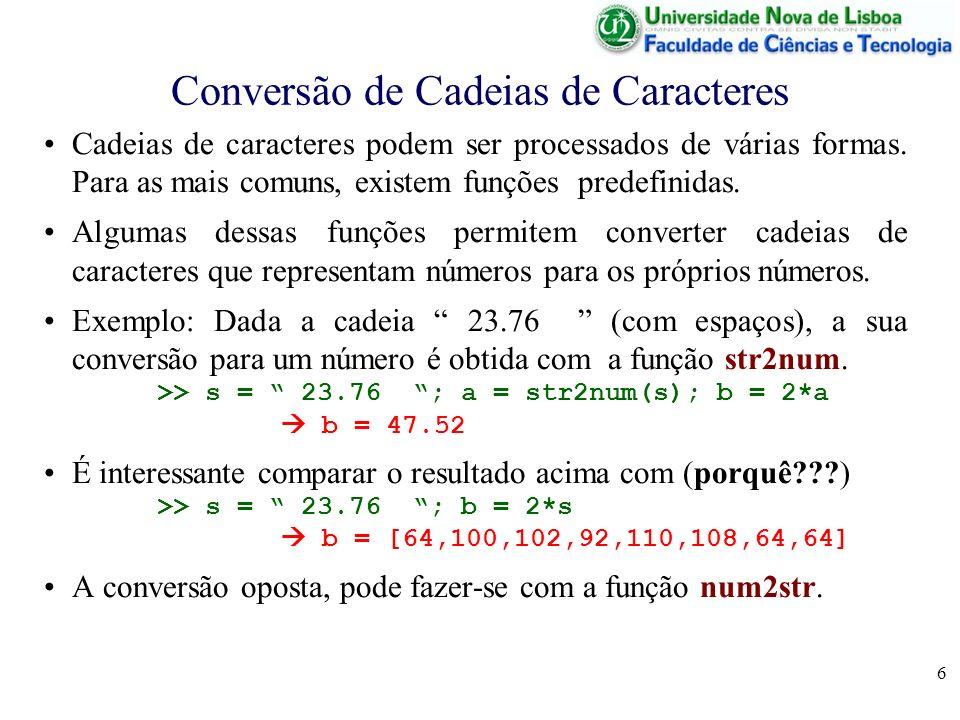 6 Conversão de Cadeias de Caracteres Cadeias de caracteres podem ser processados de várias formas. Para as mais comuns, existem funções predefinidas.