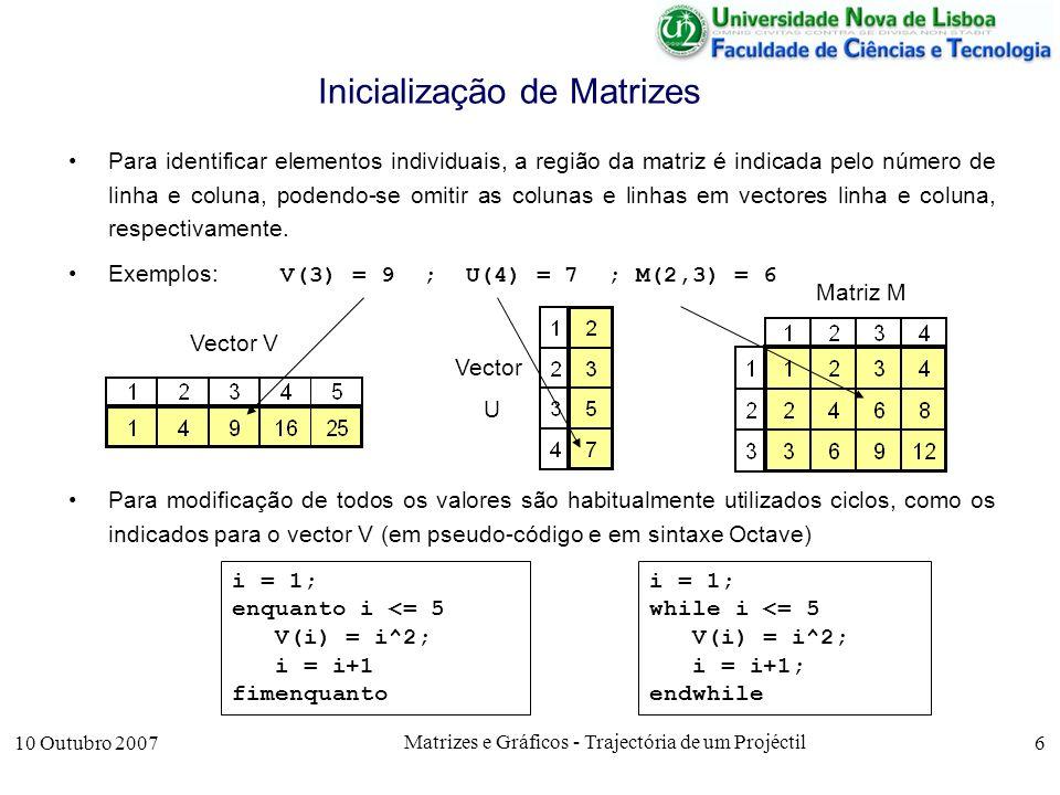 10 Outubro 2007 Matrizes e Gráficos - Trajectória de um Projéctil 17 Aproximações de Funções function z = expo(x,n) y = 1; for i = 1:n y = y + x^i/fact(i); endfor z = y; endfunction function z = expo(x,n,p) P(1) = 1; Y(1) = 1; for i = 1:n P(i+1) = P(i)+1; Y(i+1) = Y(i) + x^i/fact(i); endfor z = Y(n+1); if p plot(P,Y) endif endfunction Para esse efeito, é necessário –Guardar os sucessivos valores de y no vector Y; –Guardar os sucessivos valores das iterações no vector P; –Condicionar o desenho do gráfico ao parâmetro p de entrada.