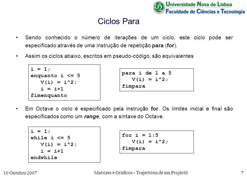 10 Outubro 2007 Matrizes e Gráficos - Trajectória de um Projéctil 7 Ciclos Para Sendo conhecido o número de iterações de um ciclo, este ciclo pode ser especificado através de uma instrução de repetição para (for).