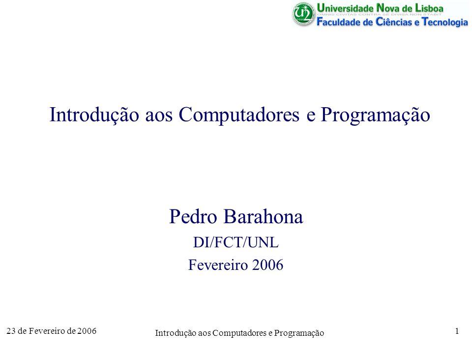 23 de Fevereiro de 2006 Introdução aos Computadores e Programação 2 Objectivos / Programa –Introdução aos Sistemas de Computadores –Introdução à Algoritmia –Familiarização com uma linguagem imperativa (Octave/MATLAB) –Aplicação a problemas de engenharia –Introdução à programação reactiva (folha de cálculo) Responsável: –Pedro Barahona ( pb@di.fct.unl.pt / ssdi.di.fct.unl.pt/~pb) Assistentes: –Nuno Marques (P5), Joquim Ferreira da Silva (P6), Marco Correia (P3, P10), Alexandre Pinto (P4, P8), Jorge Custódio (P1, P2) –P7 e P9 não abriram ainda (?) Apresentação da Disciplina