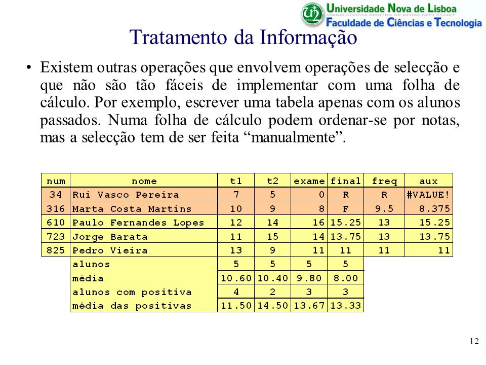 12 Tratamento da Informação Existem outras operações que envolvem operações de selecção e que não são tão fáceis de implementar com uma folha de cálculo.