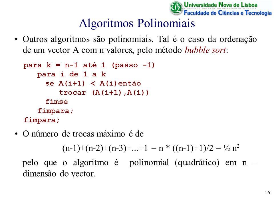 16 Algoritmos Polinomiais Outros algoritmos são polinomiais.
