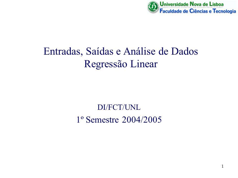 1 Entradas, Saídas e Análise de Dados Regressão Linear DI/FCT/UNL 1º Semestre 2004/2005
