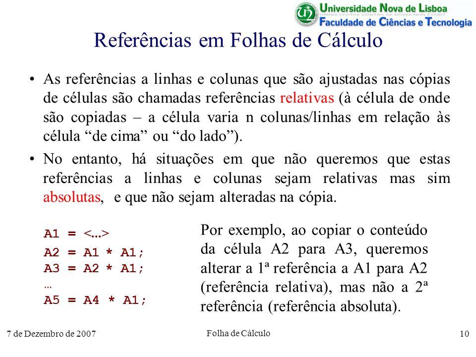 7 de Dezembro de 2007 Folha de Cálculo 10 Referências em Folhas de Cálculo As referências a linhas e colunas que são ajustadas nas cópias de células s