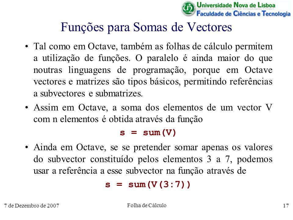 7 de Dezembro de 2007 Folha de Cálculo 17 Funções para Somas de Vectores Tal como em Octave, também as folhas de cálculo permitem a utilização de funç