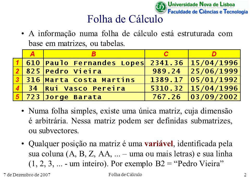 7 de Dezembro de 2007 Folha de Cálculo 2 A informação numa folha de cálculo está estruturada com base em matrizes, ou tabelas. Numa folha simples, exi
