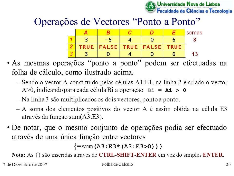 7 de Dezembro de 2007 Folha de Cálculo 20 Operações de Vectores Ponto a Ponto As mesmas operações ponto a ponto podem ser efectuadas na folha de cálcu