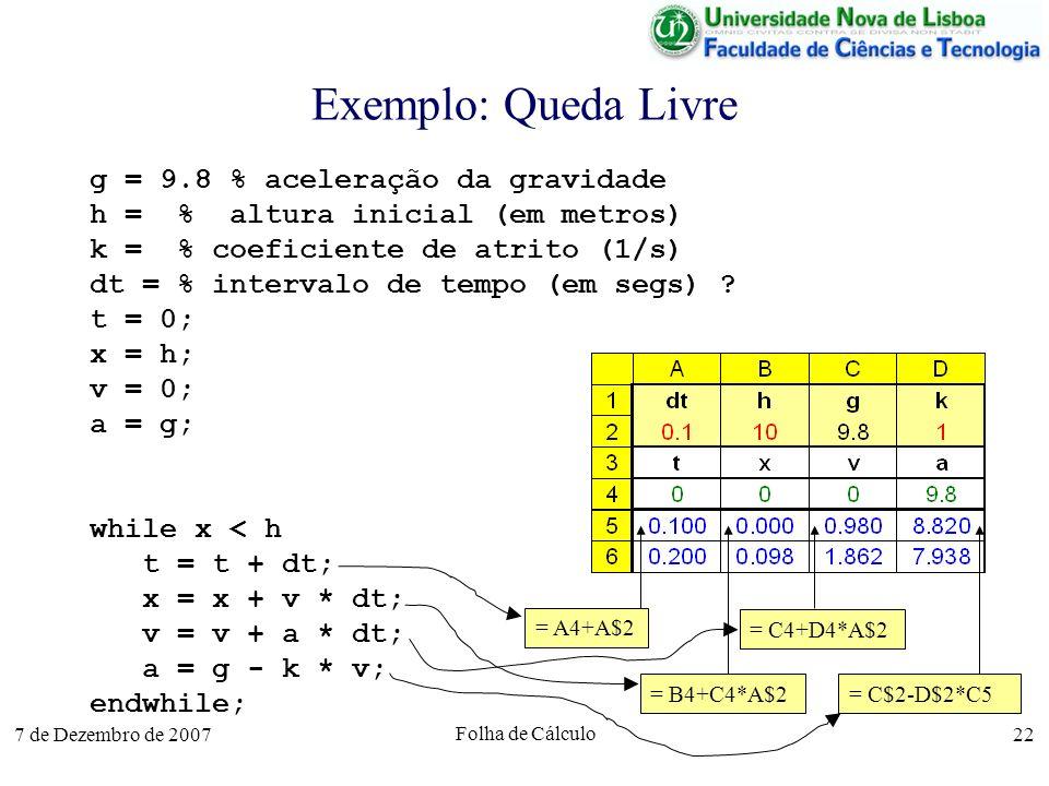 7 de Dezembro de 2007 Folha de Cálculo 22 Exemplo: Queda Livre g = 9.8 % aceleração da gravidade h = % altura inicial (em metros) k = % coeficiente de