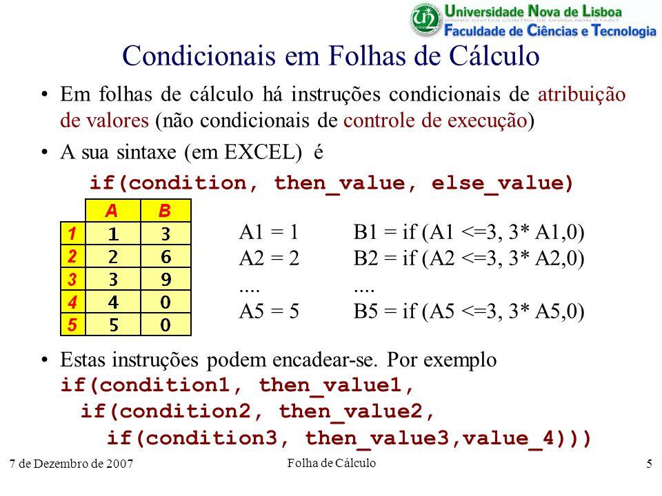 7 de Dezembro de 2007 Folha de Cálculo 5 Condicionais em Folhas de Cálculo Em folhas de cálculo há instruções condicionais de atribuição de valores (n