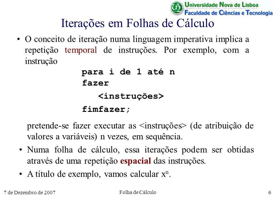 7 de Dezembro de 2007 Folha de Cálculo 6 Iterações em Folhas de Cálculo O conceito de iteração numa linguagem imperativa implica a repetição temporal