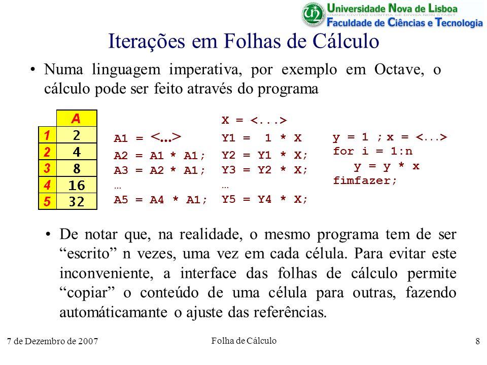 7 de Dezembro de 2007 Folha de Cálculo 8 Iterações em Folhas de Cálculo Numa linguagem imperativa, por exemplo em Octave, o cálculo pode ser feito atr