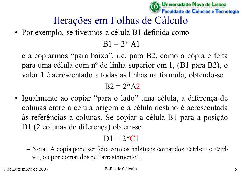 7 de Dezembro de 2007 Folha de Cálculo 9 Iterações em Folhas de Cálculo Por exemplo, se tivermos a célula B1 definida como B1 = 2* A1 e a copiarmos pa