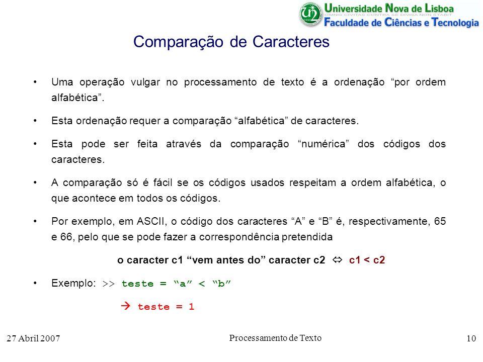 27 Abril 2007 Processamento de Texto 10 Comparação de Caracteres Uma operação vulgar no processamento de texto é a ordenação por ordem alfabética.