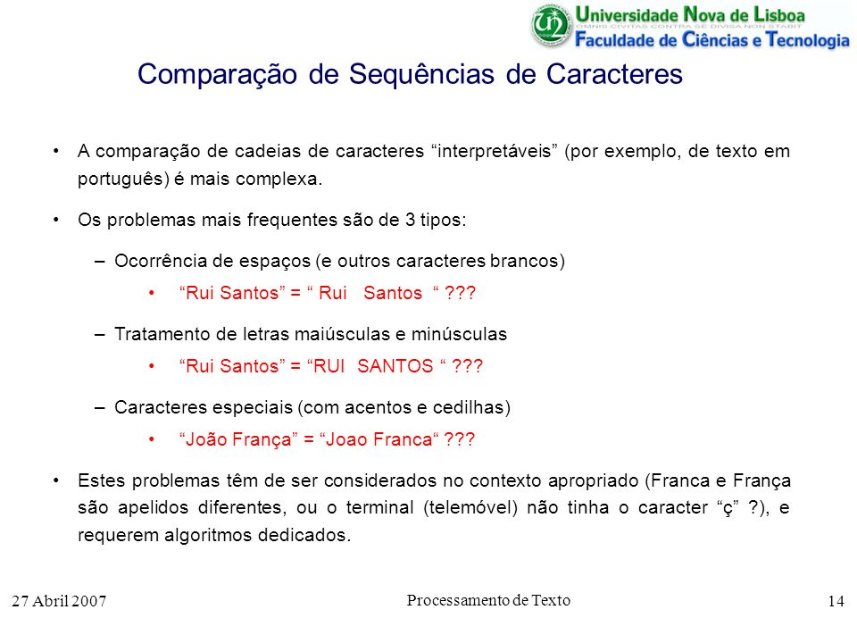 27 Abril 2007 Processamento de Texto 14 Comparação de Sequências de Caracteres A comparação de cadeias de caracteres interpretáveis (por exemplo, de t