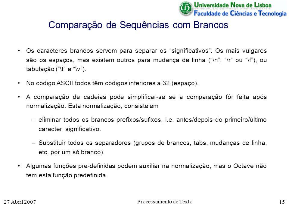 27 Abril 2007 Processamento de Texto 15 Comparação de Sequências com Brancos Os caracteres brancos servem para separar os significativos. Os mais vulg