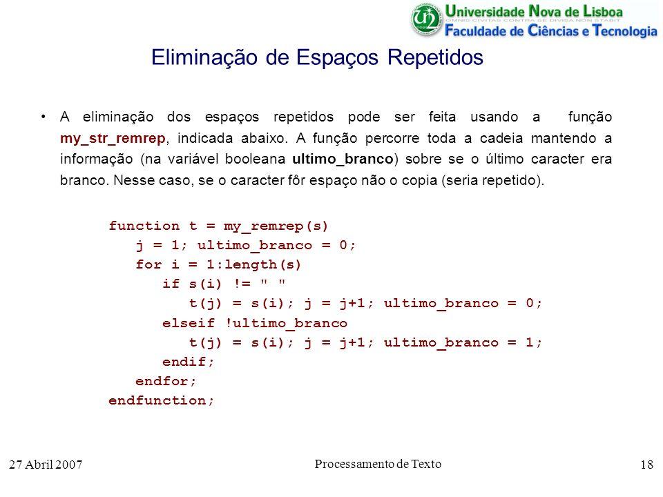 27 Abril 2007 Processamento de Texto 18 Eliminação de Espaços Repetidos A eliminação dos espaços repetidos pode ser feita usando a função my_str_remre