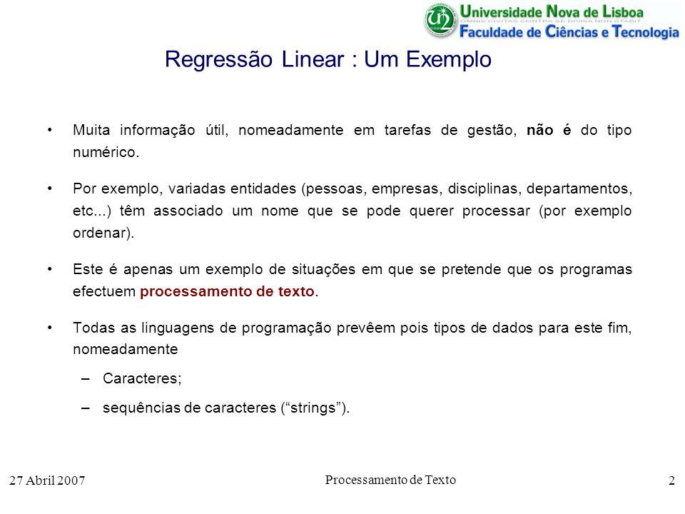 27 Abril 2007 Processamento de Texto 2 Regressão Linear : Um Exemplo Muita informação útil, nomeadamente em tarefas de gestão, não é do tipo numérico.