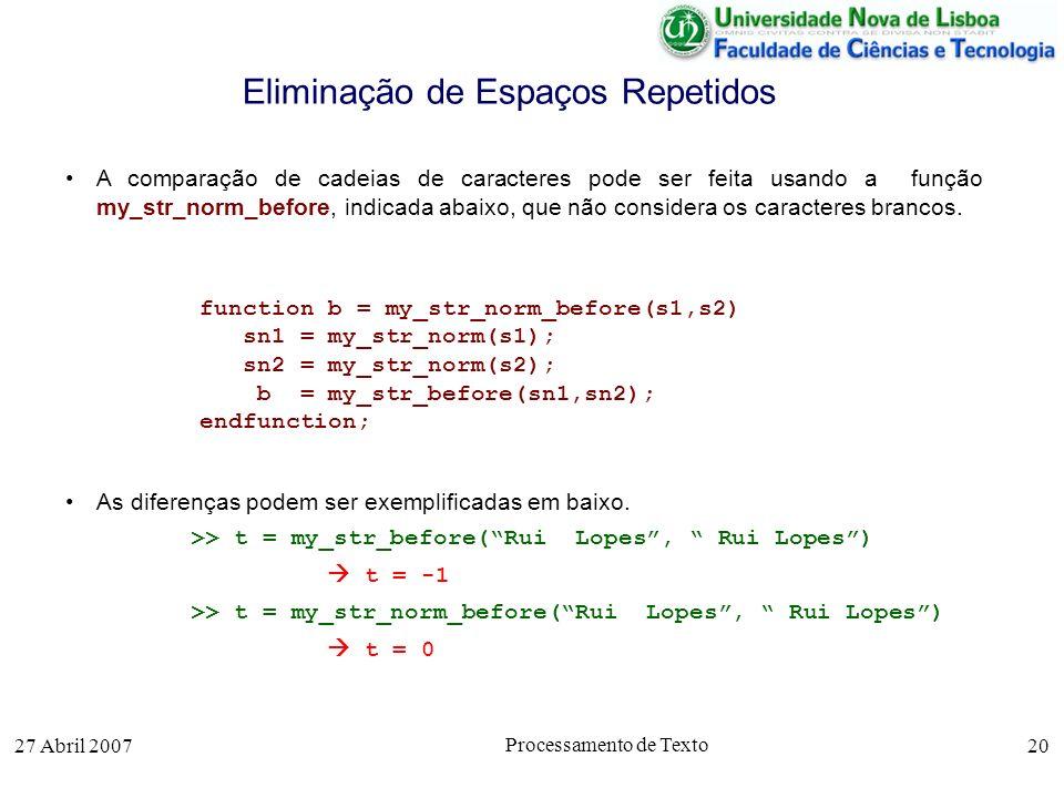 27 Abril 2007 Processamento de Texto 20 Eliminação de Espaços Repetidos A comparação de cadeias de caracteres pode ser feita usando a função my_str_no