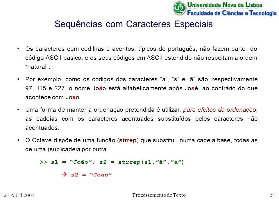 27 Abril 2007 Processamento de Texto 24 Sequências com Caracteres Especiais Os caracteres com cedilhas e acentos, típicos do português, não fazem part