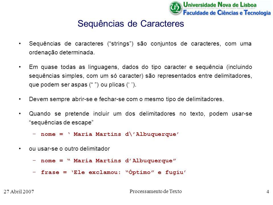 27 Abril 2007 Processamento de Texto 4 Sequências de Caracteres Sequências de caracteres (strings) são conjuntos de caracteres, com uma ordenação determinada.