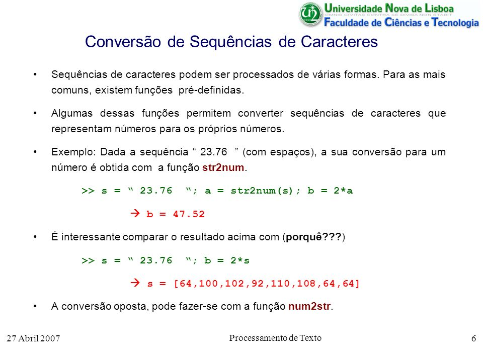27 Abril 2007 Processamento de Texto 7 Concatenação de Sequências de Caracteres As sequências podem ser concatenadas.