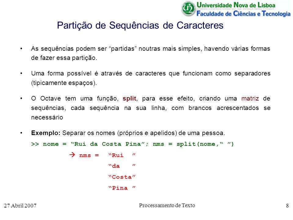 27 Abril 2007 Processamento de Texto 8 Partição de Sequências de Caracteres As sequências podem ser partidas noutras mais simples, havendo várias form