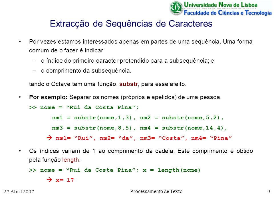 27 Abril 2007 Processamento de Texto 9 Extracção de Sequências de Caracteres Por vezes estamos interessados apenas em partes de uma sequência. Uma for