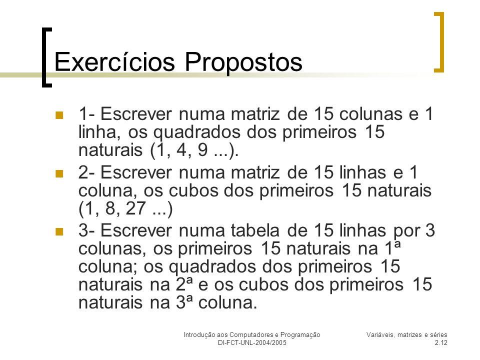 Introdução aos Computadores e Programação DI-FCT-UNL-2004/2005 Variáveis, matrizes e séries 2.12 Exercícios Propostos 1- Escrever numa matriz de 15 co