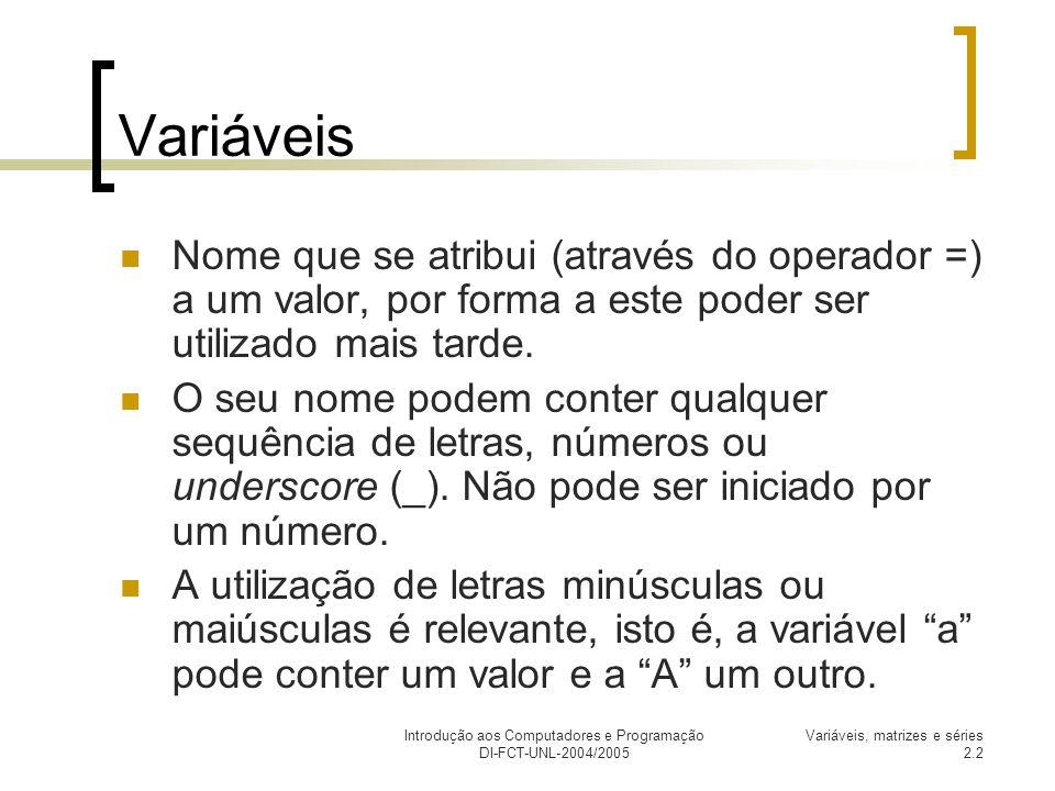 Introdução aos Computadores e Programação DI-FCT-UNL-2004/2005 Variáveis, matrizes e séries 2.3 Gestão das variáveis who – lista as variáveis já definidas.