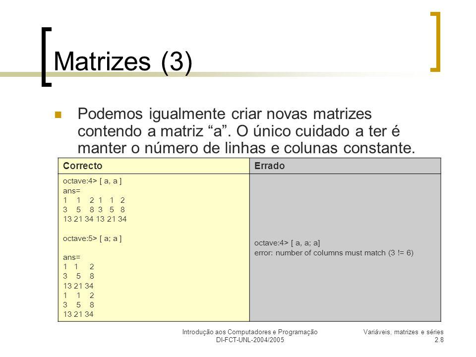 Introdução aos Computadores e Programação DI-FCT-UNL-2004/2005 Variáveis, matrizes e séries 2.8 Matrizes (3) Podemos igualmente criar novas matrizes c