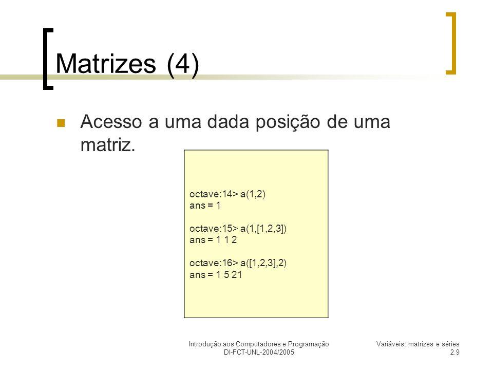 Introdução aos Computadores e Programação DI-FCT-UNL-2004/2005 Variáveis, matrizes e séries 2.9 Matrizes (4) Acesso a uma dada posição de uma matriz.