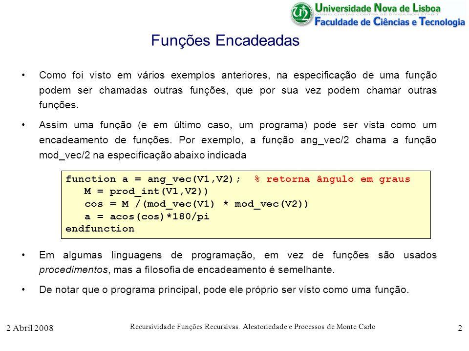 2 Abril 2008 Recursividade Funções Recursivas. Aleatoriedade e Processos de Monte Carlo 2 Funções Encadeadas Como foi visto em vários exemplos anterio