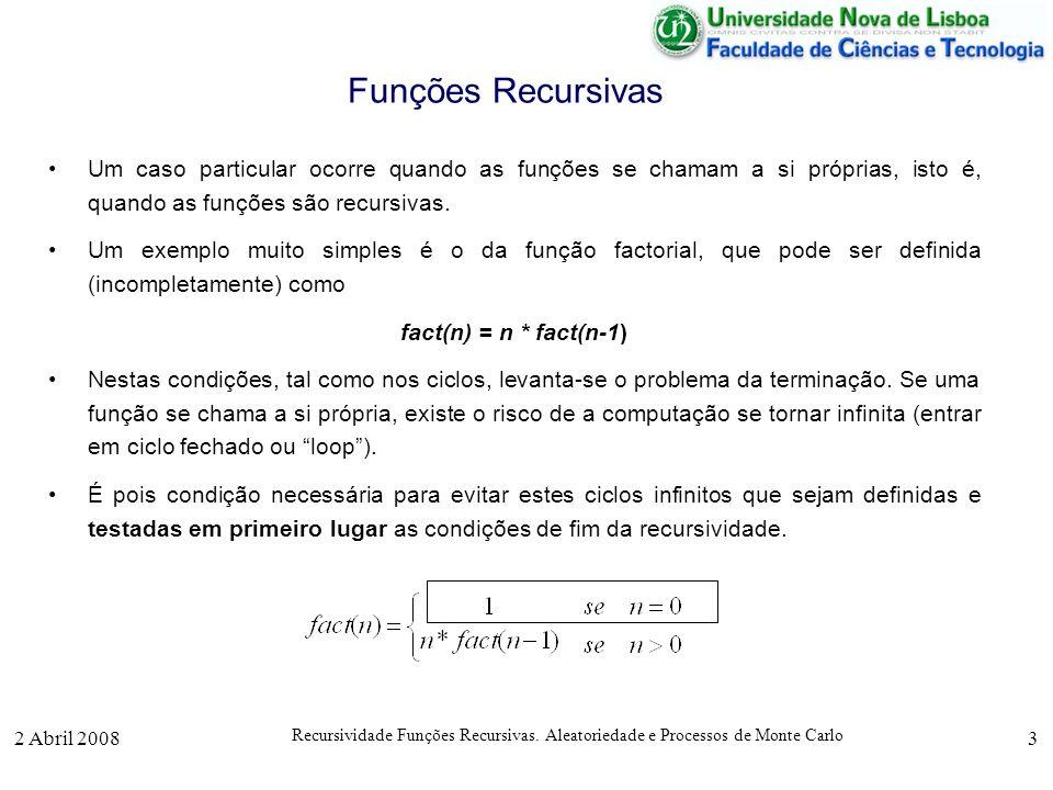 2 Abril 2008 Recursividade Funções Recursivas. Aleatoriedade e Processos de Monte Carlo 3 Funções Recursivas Um caso particular ocorre quando as funçõ