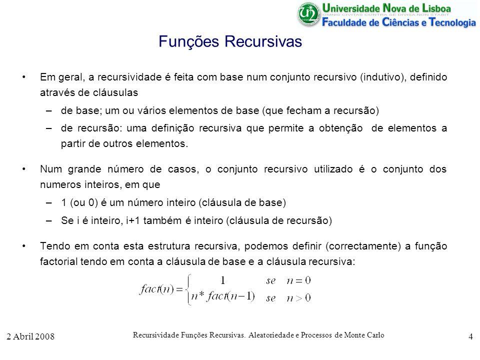 2 Abril 2008 Recursividade Funções Recursivas. Aleatoriedade e Processos de Monte Carlo 4 Funções Recursivas Em geral, a recursividade é feita com bas
