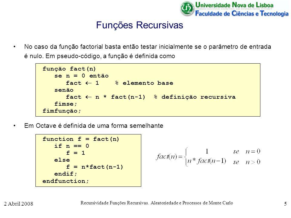2 Abril 2008 Recursividade Funções Recursivas. Aleatoriedade e Processos de Monte Carlo 5 Funções Recursivas No caso da função factorial basta então t