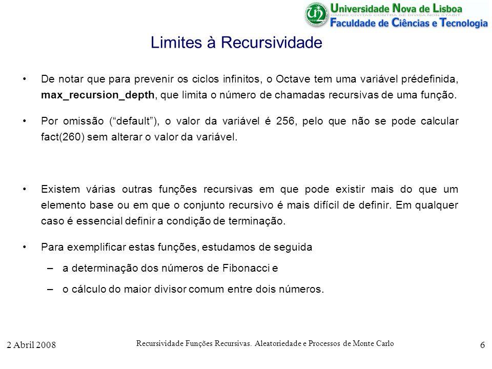 2 Abril 2008 Recursividade Funções Recursivas. Aleatoriedade e Processos de Monte Carlo 6 Limites à Recursividade De notar que para prevenir os ciclos