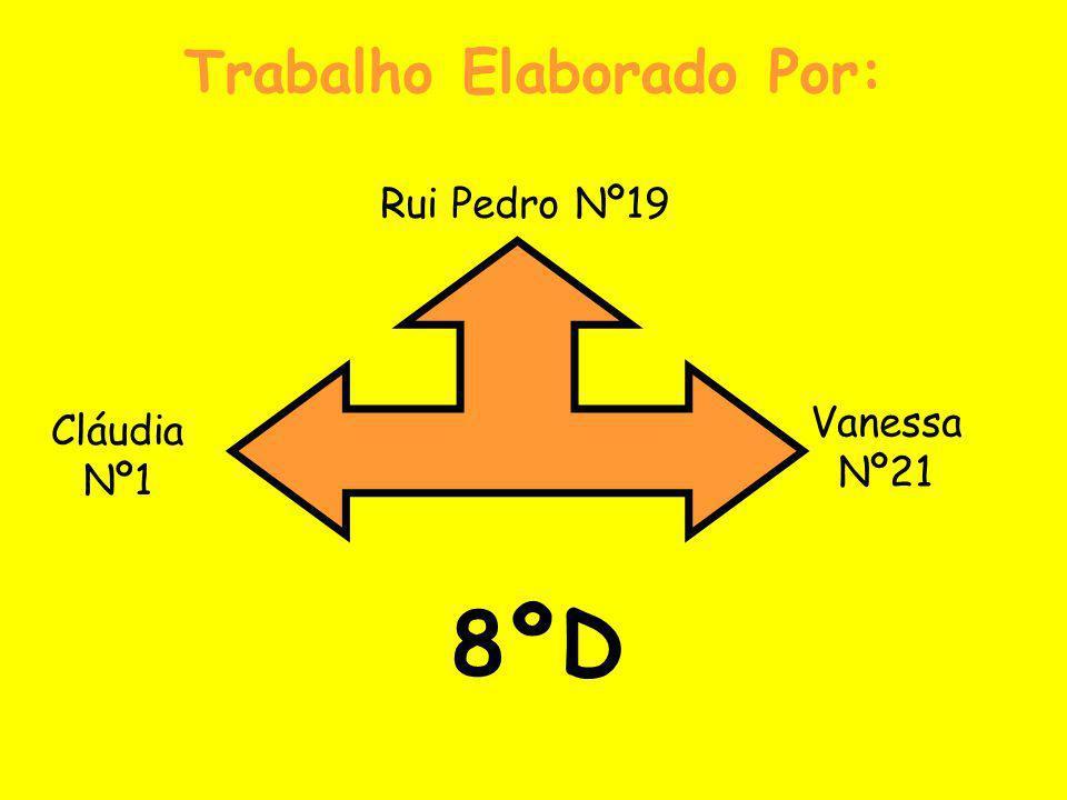 Trabalho Elaborado Por: Rui Pedro Nº19 Cláudia Nº1 Vanessa Nº21 8ºD