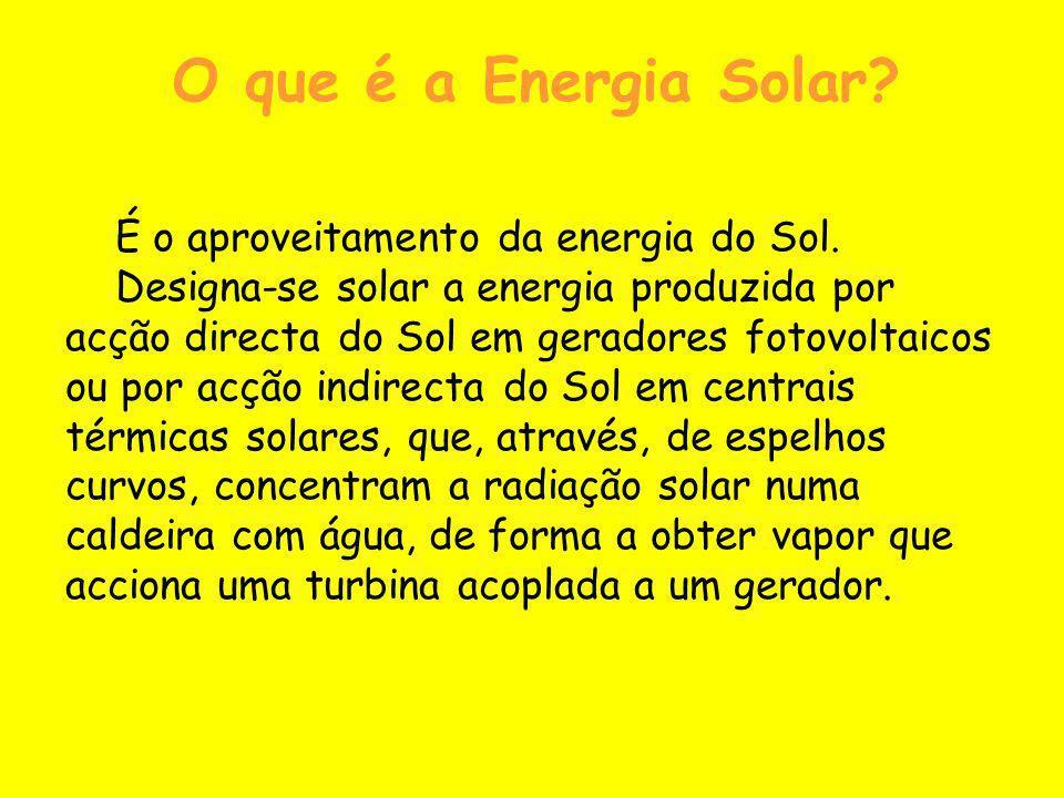 O que é a Energia Solar? É o aproveitamento da energia do Sol. Designa-se solar a energia produzida por acção directa do Sol em geradores fotovoltaico